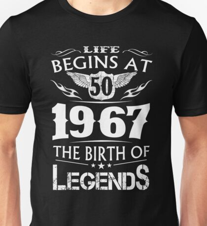 Life Begins At 50 1967 The Birth Of Legends Unisex T-Shirt