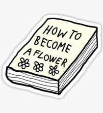 How to Become a Flower Book | Trendy/Hipster/Tumblr Meme Sticker