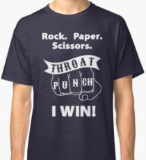 Rock, Paper, Scissors, Throat Punch! I Win! Classic T-Shirt