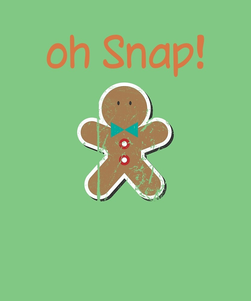Oh Snap Gingerbread Man Christmas Holidays  by AlwaysAwesome