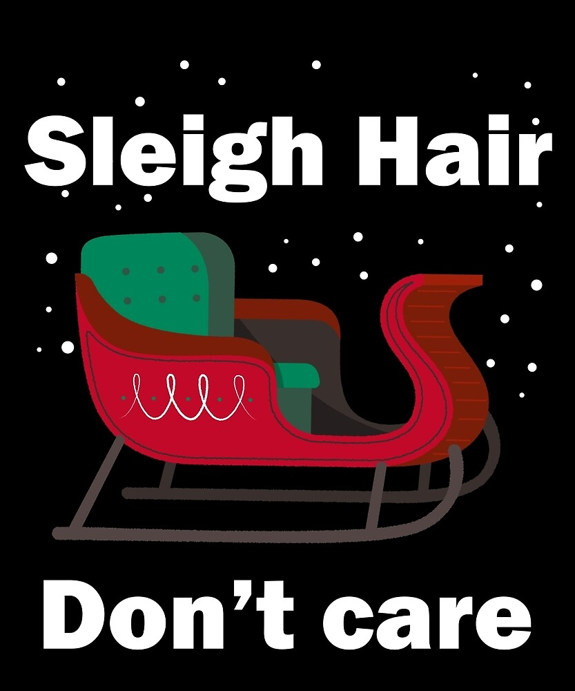 Sleigh Hair Don't Care Santa Claus Funny Gift  by AlwaysAwesome