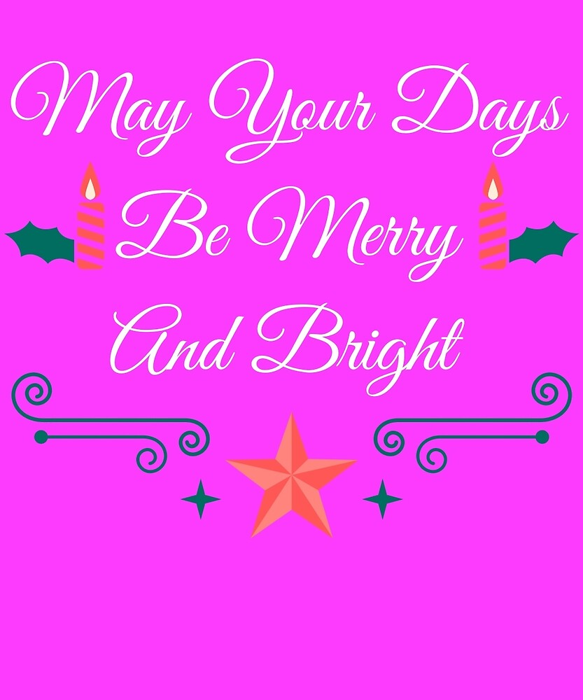 May Your Days Be Merry & Bright Cute Christmas  by AlwaysAwesome