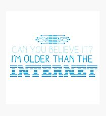 Can you believe it? I am older than the INTERNET new Photographic Print