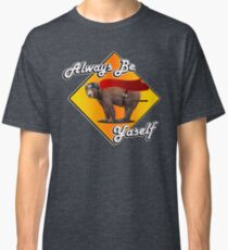 Always Be Yaself! Classic T-Shirt