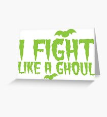 I fight like a GHOUL Greeting Card