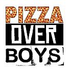 Pizza Over Boys by Klay70