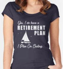 I do have a retirement plan i plan on sailing Women's Fitted Scoop T-Shirt