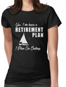 I do have a retirement plan i plan on sailing Womens Fitted T-Shirt