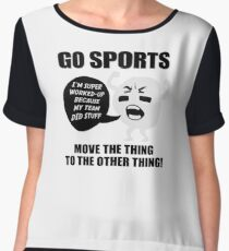GO SPORTS! Move the thing to the other thing Chiffon Top