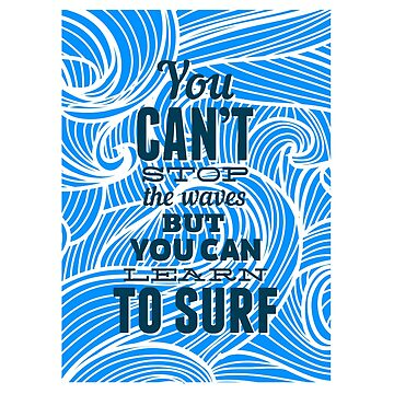 You can't stop the waves but you can learn to surf by spoll