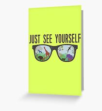 JUST SEE YOURSELF  Greeting Card