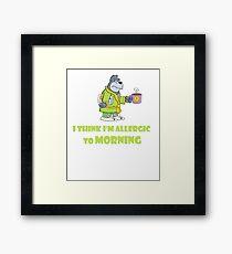 I think I'm Allergic to Morning, funny animal print Framed Print
