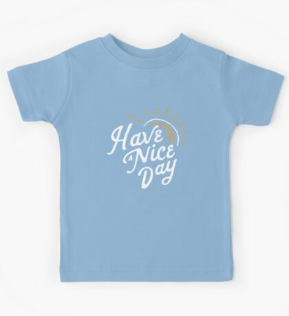 Have a Nice Day Kids Clothes