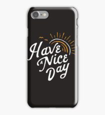 Have a Nice Day iPhone Case/Skin
