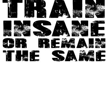 Train insane or remain the same by SlubberCub