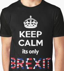 Keep Calm its only Brexit Graphic T-Shirt