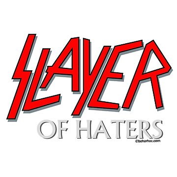 Slayer (Of Haters) by BohoRho