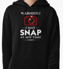 Warning, I May Snap At Any Time - Funny Photographer Tee Pullover Hoodie