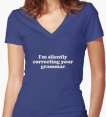 Funny - I'm silently correcting your grammar Women's Fitted V-Neck T-Shirt