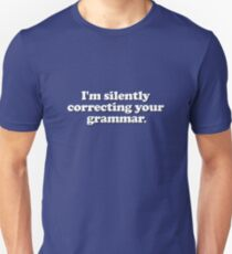 Funny - I'm silently correcting your grammar Unisex T-Shirt