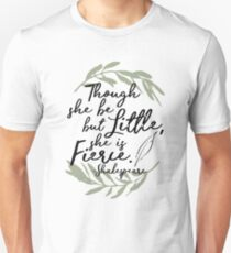 Though She be but Little, She is Fierce - Shakespeare  T-Shirt