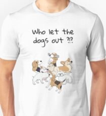 Who let the dogs out ?!? Unisex T-Shirt