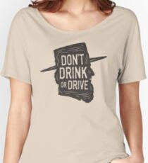 Don't Drink or Drive Women's Relaxed Fit T-Shirt