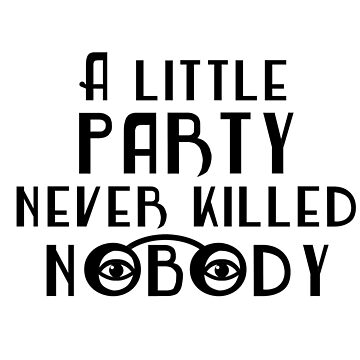 The Great Gatsby - 'A Little Party Never Killed Nobody' by katyannabel