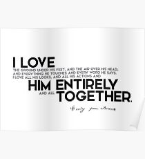 I love him entirely - emily brontë Poster