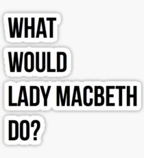 What would Lady Macbeth do? Sticker