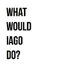 What would Iago do? by sophiestormborn
