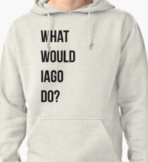 What would Iago do? Pullover Hoodie