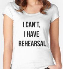 I Can't, I Have Rehearsal Women's Fitted Scoop T-Shirt