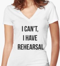 I Can't, I Have Rehearsal Women's Fitted V-Neck T-Shirt