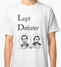 Lincoln Douglas Debate: Legit Debater Classic T-Shirt