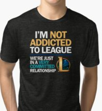 I'm not addicted to League of Legends Tri-blend T-Shirt
