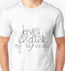 Love's the Only Engine of Survival T-Shirt