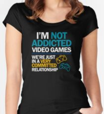 I'm not addicted to video games... We're just in a very committed relationship Women's Fitted Scoop T-Shirt