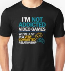 I'm not addicted to video games... We're just in a very committed relationship Unisex T-Shirt
