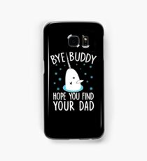Funny Elf Quote Gift Bye Buddy Hope You Find Your Dad Tshirt Samsung Galaxy Case/Skin
