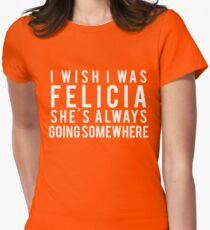 Funny Saying Men Women Christmas Gift I Wish Felicia T-Shirt Womens Fitted T-Shirt