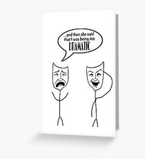 Too DRAMATIC - white background Greeting Card