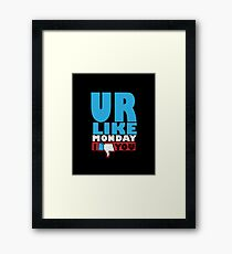 You are like Monday Framed Print