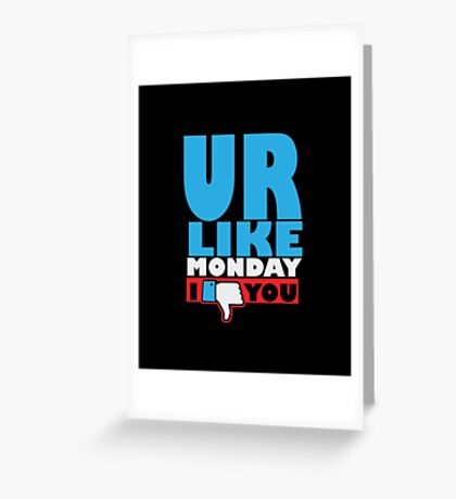 You are like Monday Greeting Card