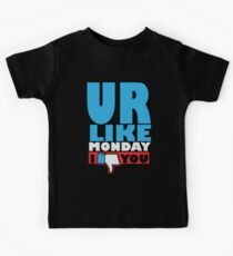 You are like Monday Kids Tee