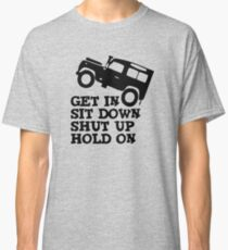 Get in Sit down Shut up Hold On Car Funny Classic T-Shirt
