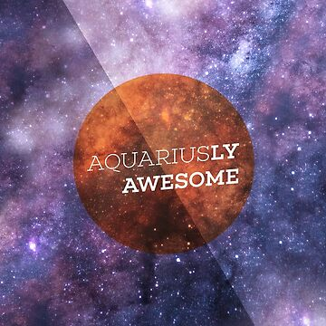 Aquariusly Awesome by bravocollective
