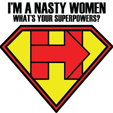 Im A Nasty Women Whats Your Superpowers by Blackbox23