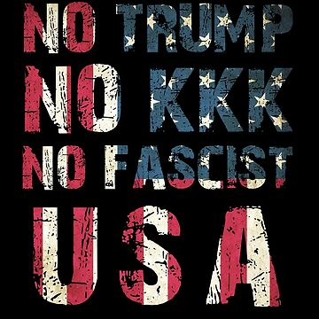 No Trump, No KKK, No Fascist USA by prolificlee