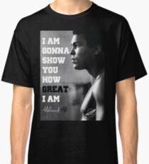 MUHAMMAD ALI - I AM GONNA SHOW YOU HOW GREAT I AM Classic T-Shirt